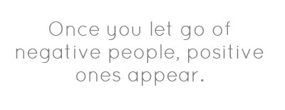 315648754-once-you-let-go-of-negative-people-positive-ones-appear